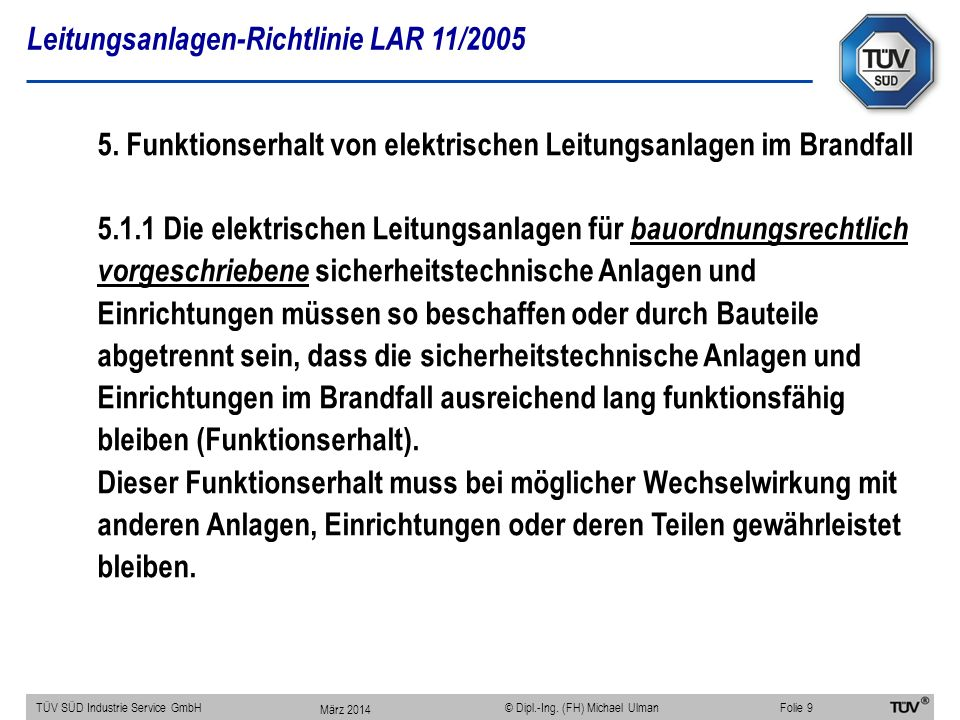 Leitungsanlagen-Richtlinie LAR 11/2005 TÜV SÜD Industrie Service GmbHFolie 9 © Dipl.-Ing. (FH) Michael Ulman 5. Funktionserhalt von elektrischen Leitu