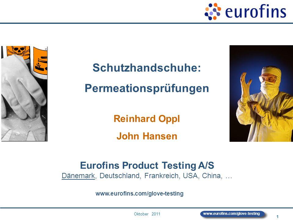 Oktober 2011 1 www.eurofins.com/glove-testing Schutzhandschuhe: Permeationsprüfungen Reinhard Oppl John Hansen Eurofins Product Testing A/S Dänemark,