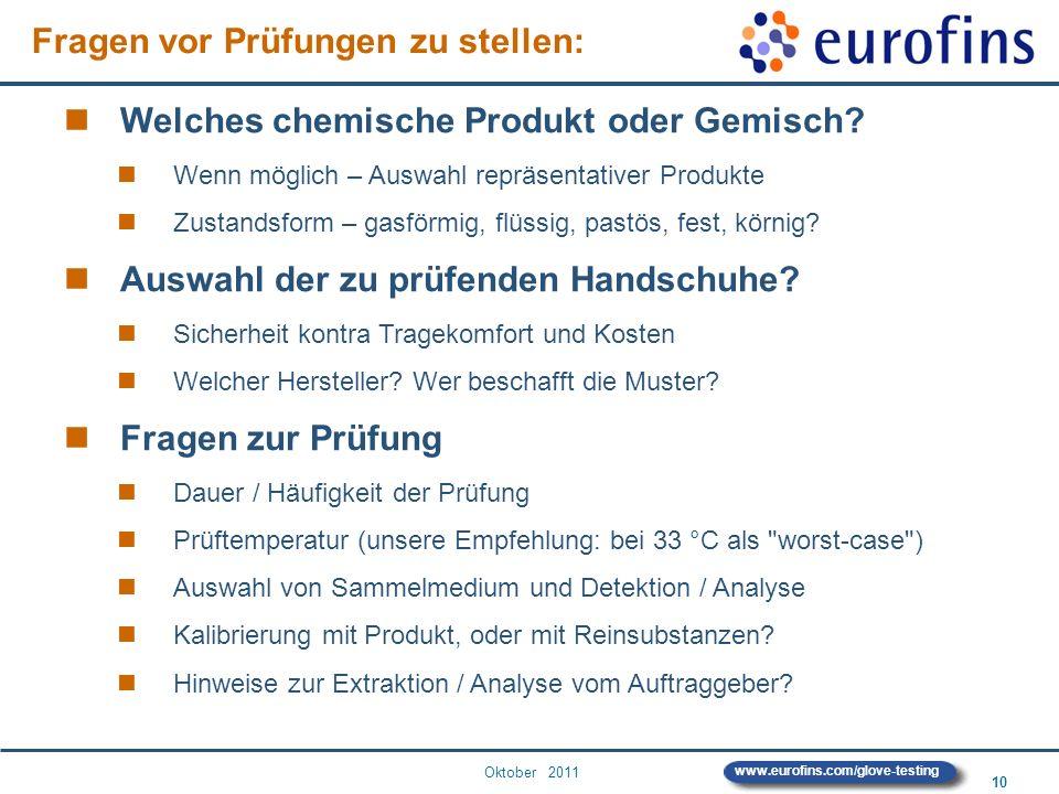 Oktober 2011 10 www.eurofins.com/glove-testing Welches chemische Produkt oder Gemisch? Wenn möglich – Auswahl repräsentativer Produkte Zustandsform –
