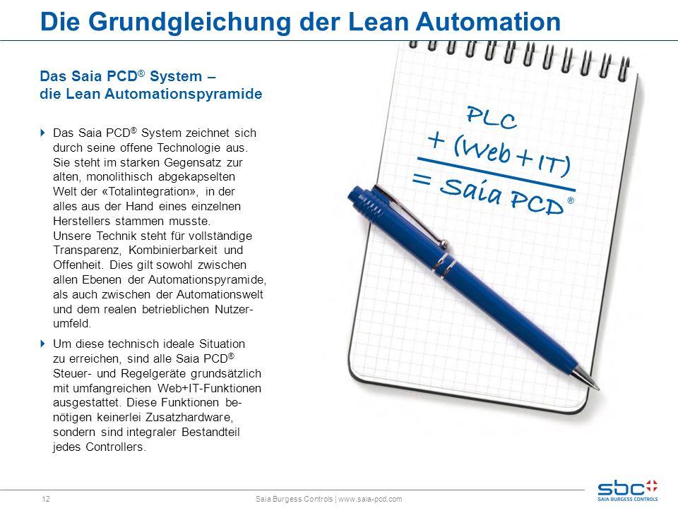 12 Die Grundgleichung der Lean Automation Das Saia PCD ® System – die Lean Automationspyramide Das Saia PCD ® System zeichnet sich durch seine offene