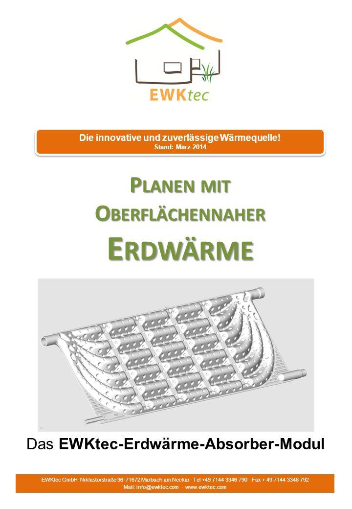 P LANEN MIT O BERFLÄCHENNAHER E RDWÄRME Die innovative und zuverlässige Wärmequelle! Stand: März 2014 Die innovative und zuverlässige Wärmequelle! Sta