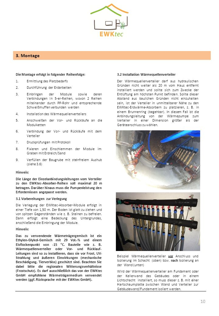 10 3. Montage Die Montage erfolgt in folgender Reihenfolge: 1.Ermittlung des Platzbedarfs 2.Durchführung der Erdarbeiten 3.Einbringen der Module sowie