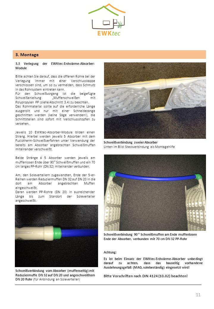 11 3. Montage 3.3 Verlegung der EWKtec-Erdwärme-Absorber- Module Bitte achten Sie darauf, dass die offenen Rohre bei der Verlegung immer mit einer Ver