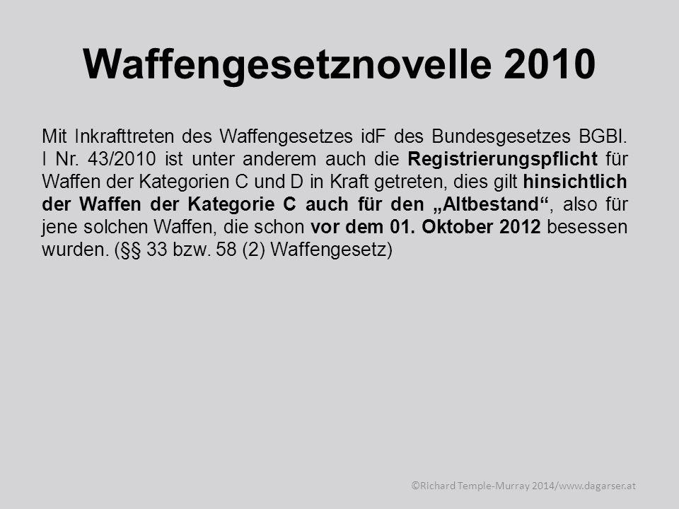 Waffengesetznovelle 2010 ©Richard Temple-Murray 2014/www.dagarser.at Mit Inkrafttreten des Waffengesetzes idF des Bundesgesetzes BGBl.