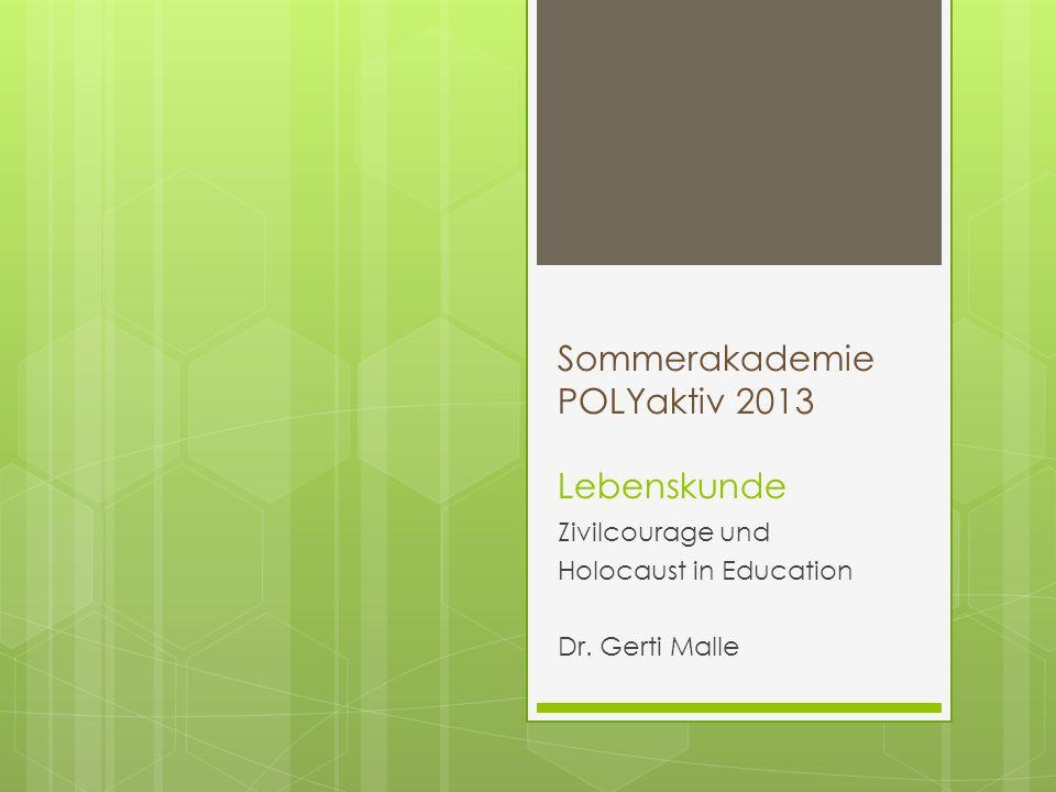 Sommerakademie POLYaktiv 2013 Lebenskunde Zivilcourage und Holocaust in Education Dr. Gerti Malle