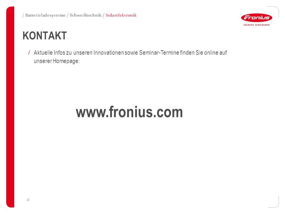 23 KONTAKT / Aktuelle Infos zu unseren Innovationen sowie Seminar-Termine finden Sie online auf unserer Homepage: www.fronius.com