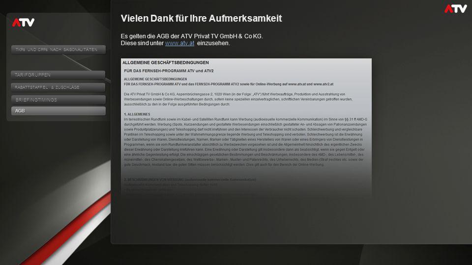 Es gelten die AGB der ATV Privat TV GmbH & Co KG. Diese sind unter www.atv.at einzusehen.www.atv.at Vielen Dank für Ihre Aufmerksamkeit AGB RABATTSTAF