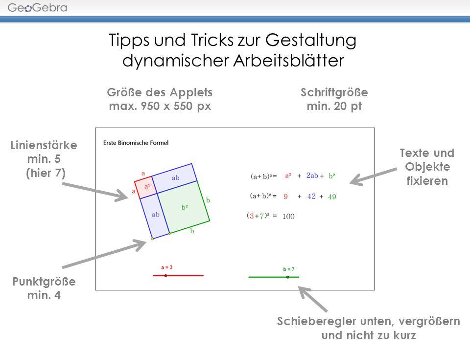 Tipps und Tricks zur Gestaltung dynamischer Arbeitsblätter Schriftgröße min. 20 pt Schieberegler unten, vergrößern und nicht zu kurz Größe des Applets