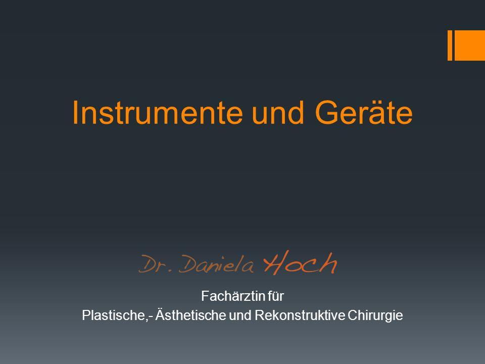 Instrumente und Geräte Fachärztin für Plastische,- Ästhetische und Rekonstruktive Chirurgie