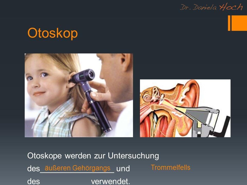 Otoskop - Handgriff (Batterie, Akku) - Lichtquelle - Trichter (in das Ohr eingeführt) Besteht aus: