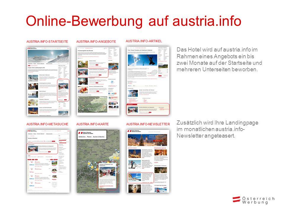 Online-Bewerbung auf austria.info Das Hotel wird auf austria.info im Rahmen eines Angebots ein bis zwei Monate auf der Startseite und mehreren Unterse