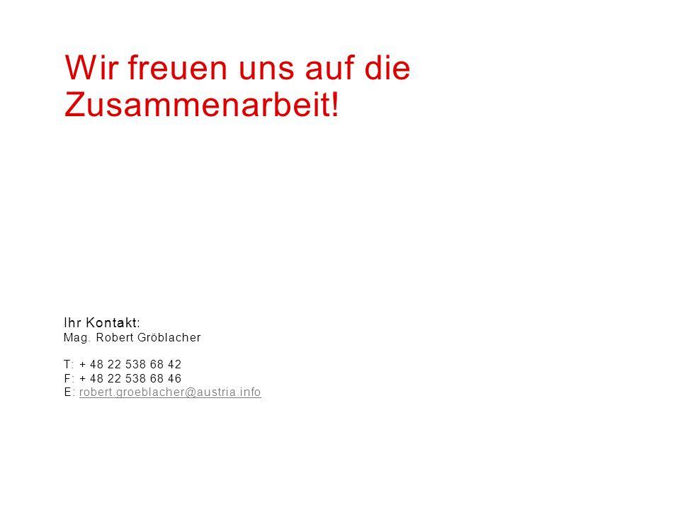 Ihr Kontakt: Mag. Robert Gröblacher T: + 48 22 538 68 42 F: + 48 22 538 68 46 E: robert.groeblacher@austria.inforobert.groeblacher@austria.info Wir fr