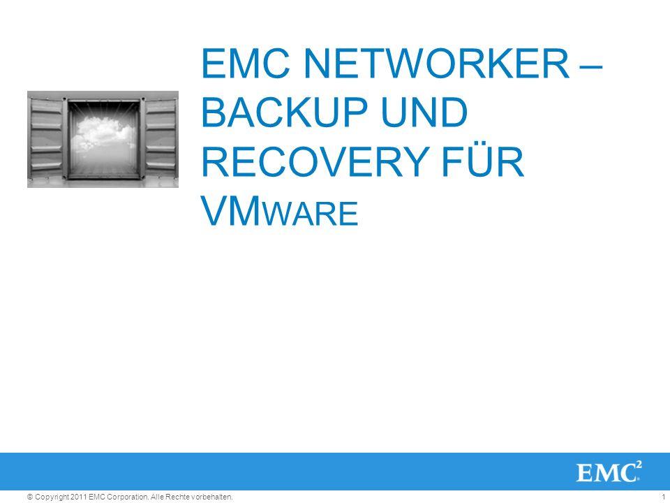 1© Copyright 2011 EMC Corporation. Alle Rechte vorbehalten. EMC NETWORKER – BACKUP UND RECOVERY FÜR VM WARE