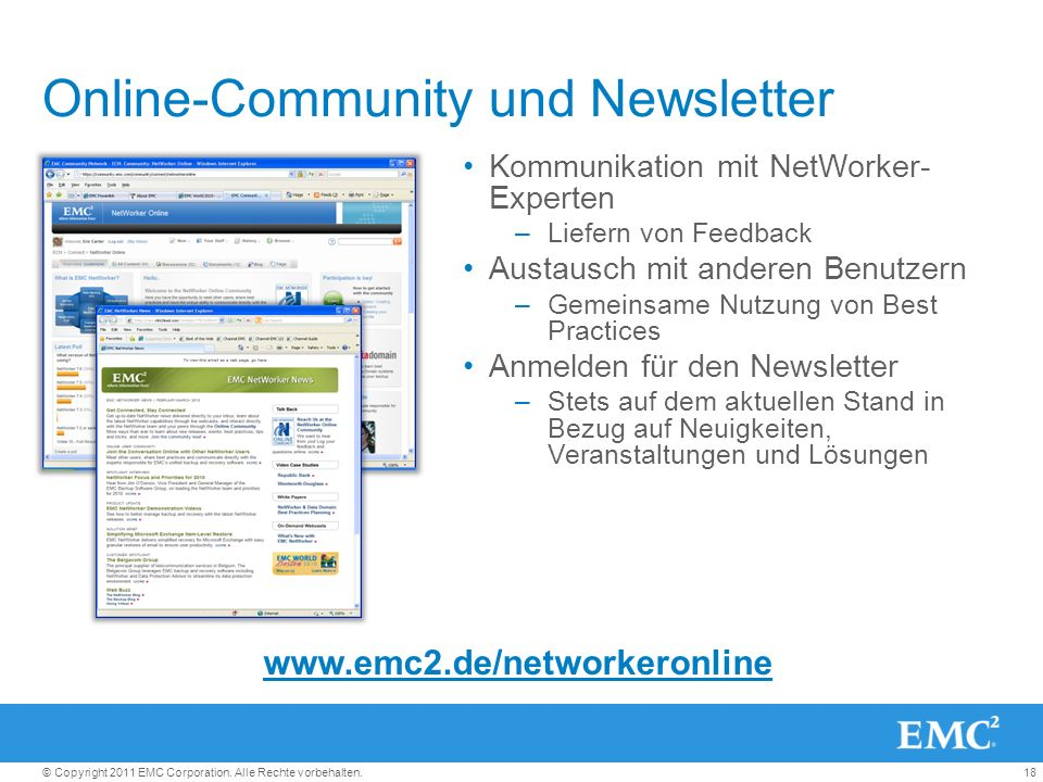 18© Copyright 2011 EMC Corporation. Alle Rechte vorbehalten. Online-Community und Newsletter Kommunikation mit NetWorker- Experten –Liefern von Feedba