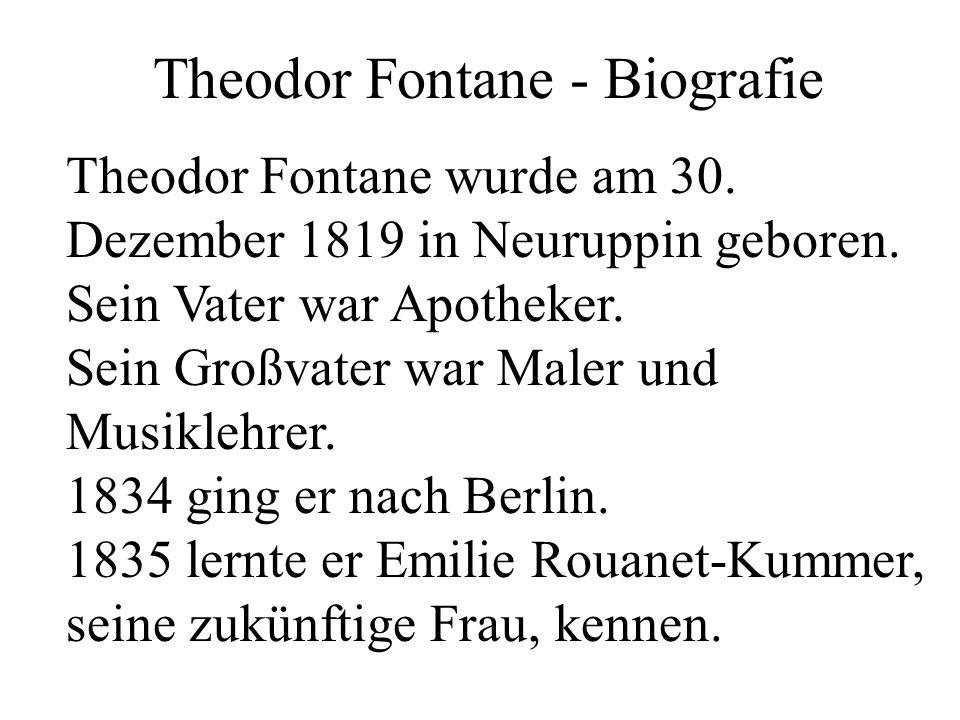Theodor Fontane - Biografie Theodor Fontane wurde am 30. Dezember 1819 in Neuruppin geboren. Sein Vater war Apotheker. Sein Großvater war Maler und Mu