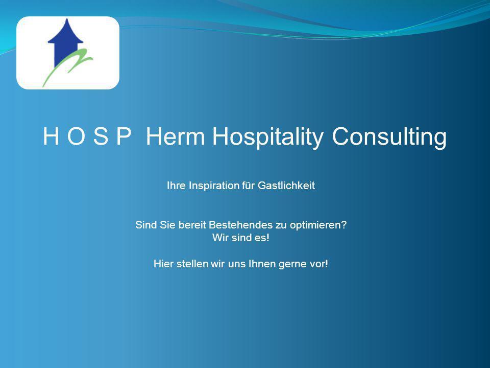 H O S P Herm Hospitality Consulting Ihre Inspiration für Gastlichkeit Sind Sie bereit Bestehendes zu optimieren? Wir sind es! Hier stellen wir uns Ihn