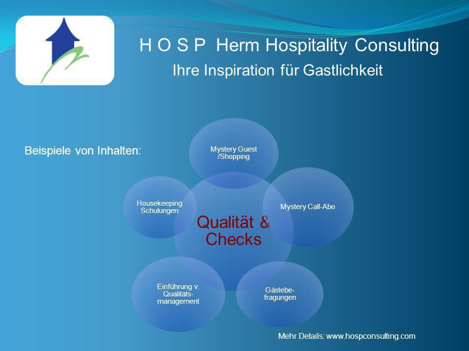 H O S P Herm Hospitality Consulting Ihre Inspiration für Gastlichkeit Qualität & Checks Mystery Guest /Shopping Mystery Call-Abo Gästebe- fragungen Ei