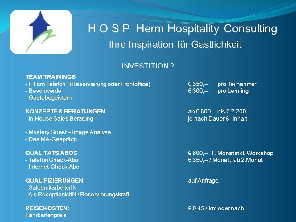 H O S P Herm Hospitality Consulting Ihre Inspiration für Gastlichkeit INVESTITION ? TEAM TRAININGS - Fit am Telefon(Reservierung oder Frontoffice) 350