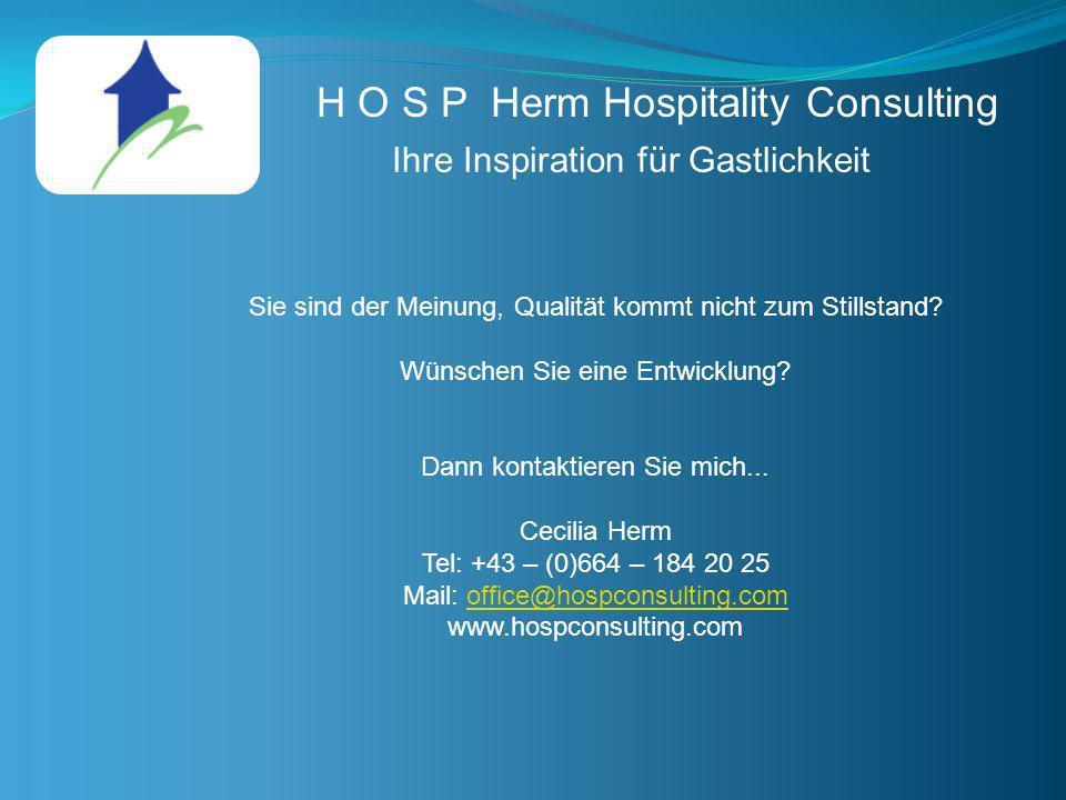 H O S P Herm Hospitality Consulting Ihre Inspiration für Gastlichkeit Sie sind der Meinung, Qualität kommt nicht zum Stillstand? Wünschen Sie eine Ent