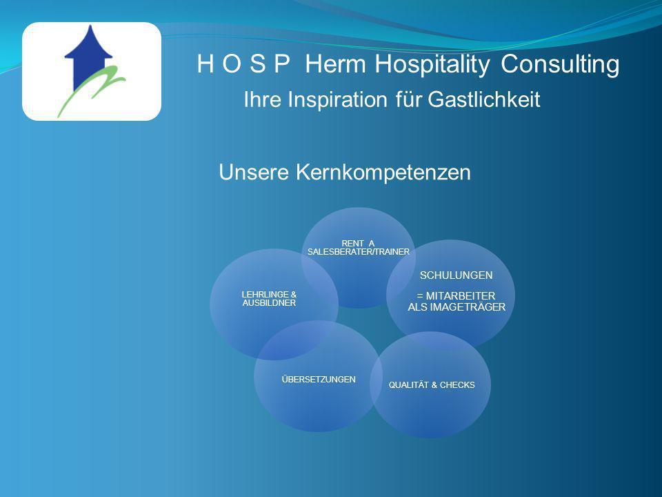 H O S P Herm Hospitality Consulting Ihre Inspiration für Gastlichkeit Unsere Kernkompetenzen RENT A SALESBERATER/TRAINER SCHULUNGEN = MITARBEITER ALS