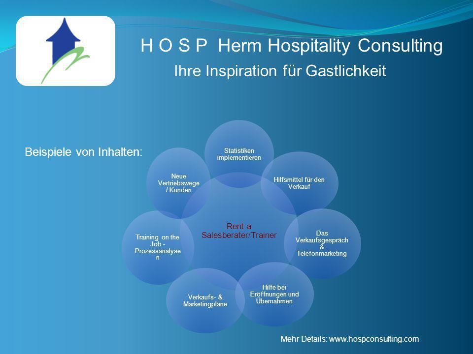 H O S P Herm Hospitality Consulting Ihre Inspiration für Gastlichkeit Rent a Salesberater/Trainer Statistiken implementieren Hilfsmittel für den Verka