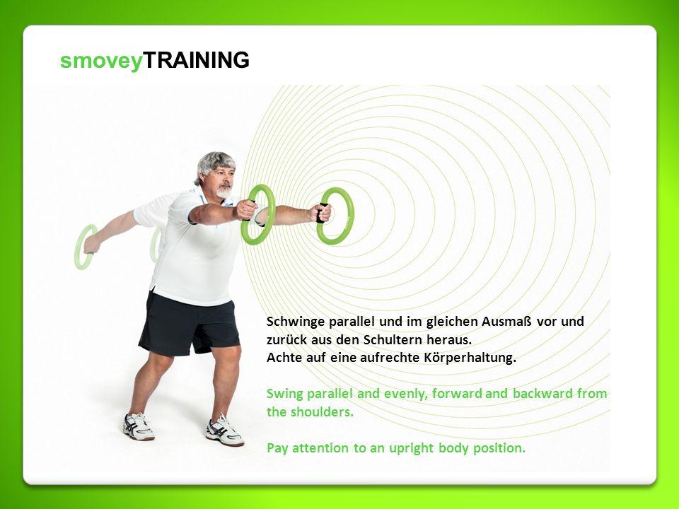 smoveyTRAINING Schwinge parallel und im gleichen Ausmaß vor und zurück aus den Schultern heraus. Achte auf eine aufrechte Körperhaltung. Swing paralle