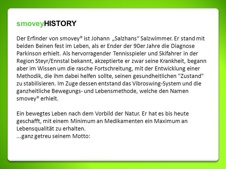 smoveyHISTORY Der Erfinder von smovey® ist Johann Salzhans Salzwimmer. Er stand mit beiden Beinen fest im Leben, als er Ender der 90er Jahre die Diagn