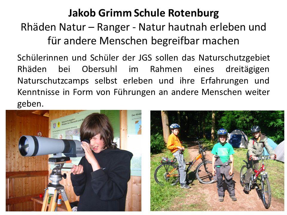 Jakob Grimm Schule Rotenburg Rhäden Natur – Ranger - Natur hautnah erleben und für andere Menschen begreifbar machen Schülerinnen und Schüler der JGS