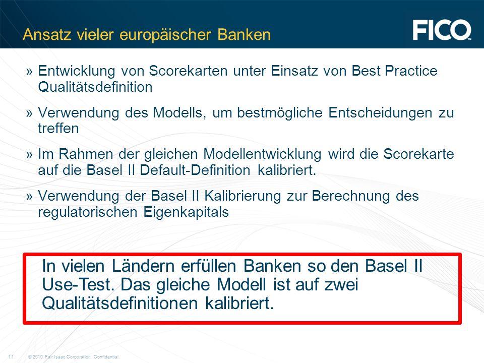 © 2010 Fair Isaac Corporation. Confidential. 11 Ansatz vieler europäischer Banken »Entwicklung von Scorekarten unter Einsatz von Best Practice Qualitä