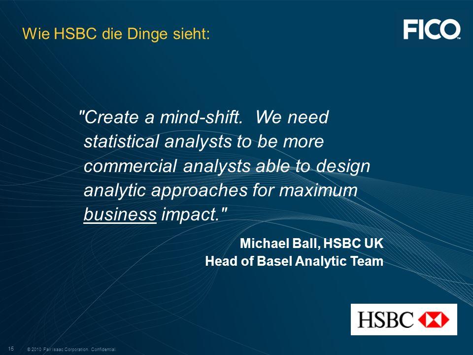 © 2010 Fair Isaac Corporation. Confidential. 15 © 2010 Fair Isaac Corporation. Confidential. 15 Wie HSBC die Dinge sieht: