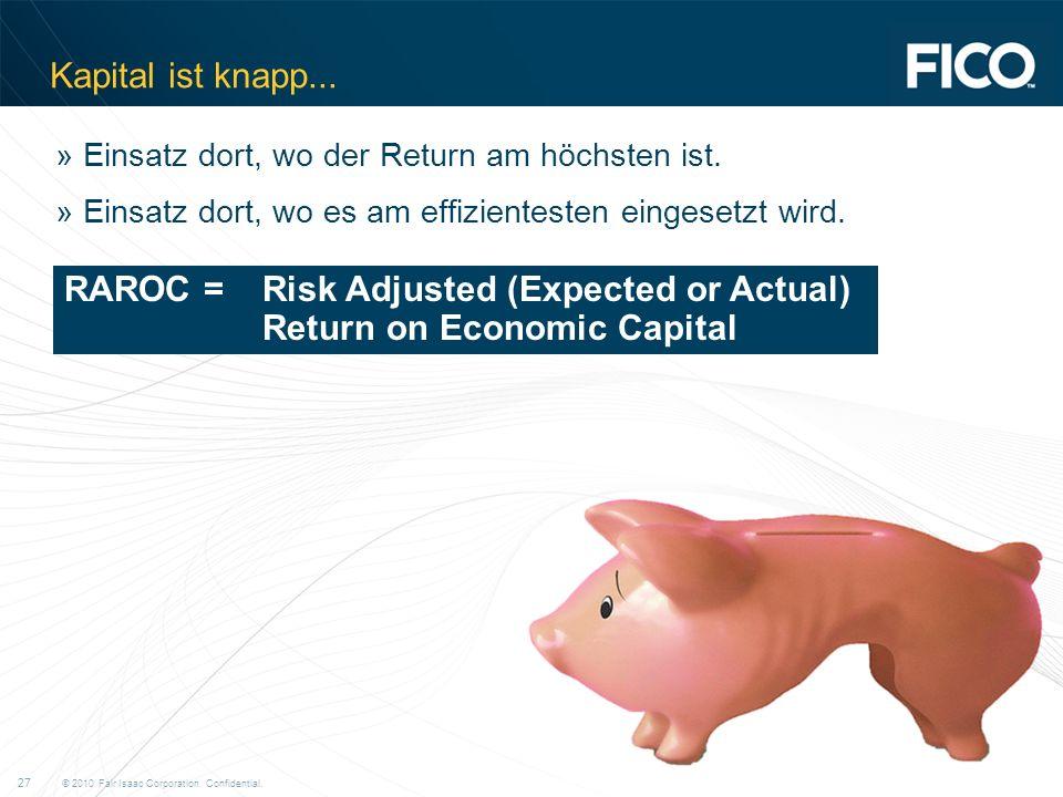 © 2010 Fair Isaac Corporation.Confidential. 27 Kapital ist knapp...