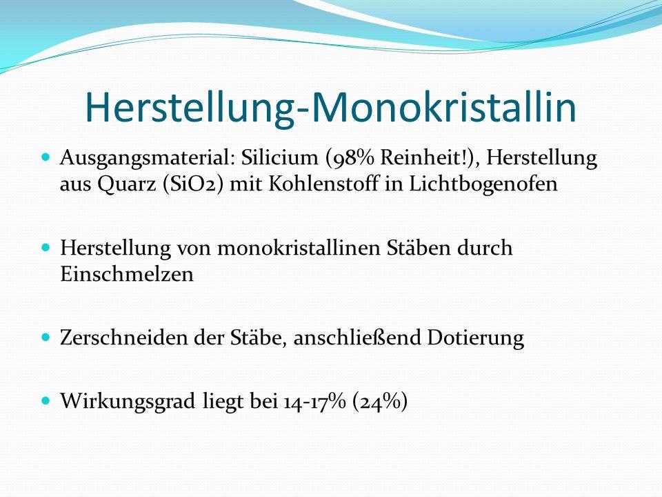 Herstellung-Monokristallin Ausgangsmaterial: Silicium (98% Reinheit!), Herstellung aus Quarz (SiO2) mit Kohlenstoff in Lichtbogenofen Herstellung von