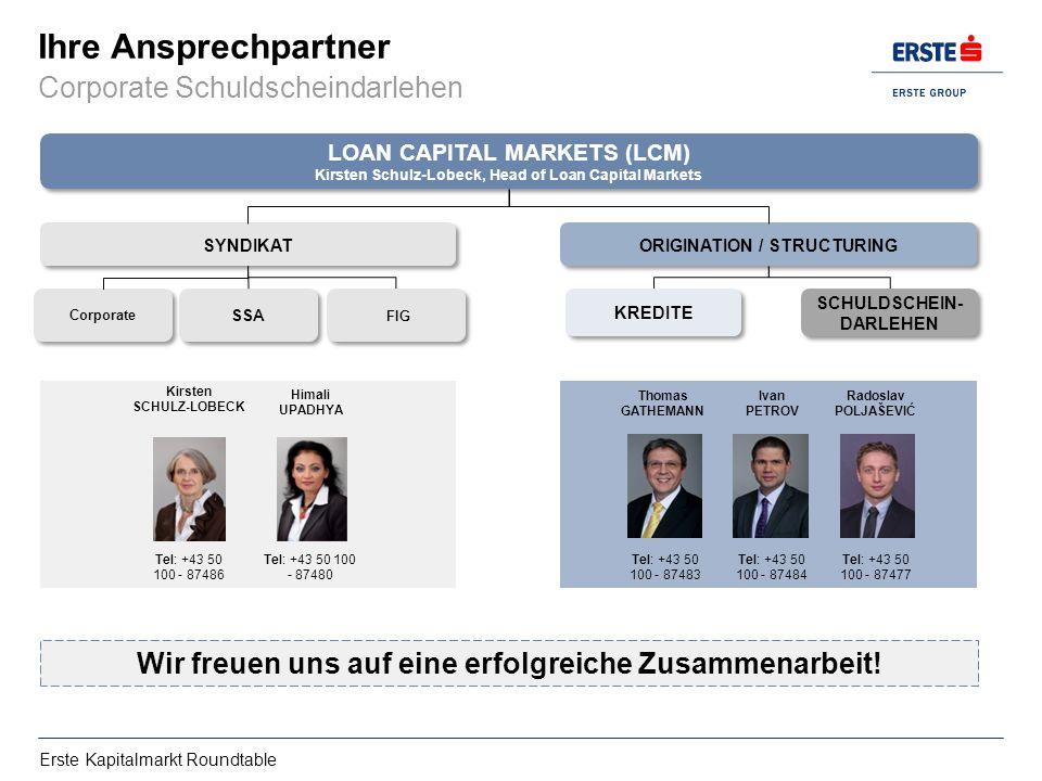 Erste Kapitalmarkt Roundtable Ihre Ansprechpartner Corporate Schuldscheindarlehen Thomas GATHEMANN Tel: +43 50 100 - 87483 Ivan PETROV Tel: +43 50 100