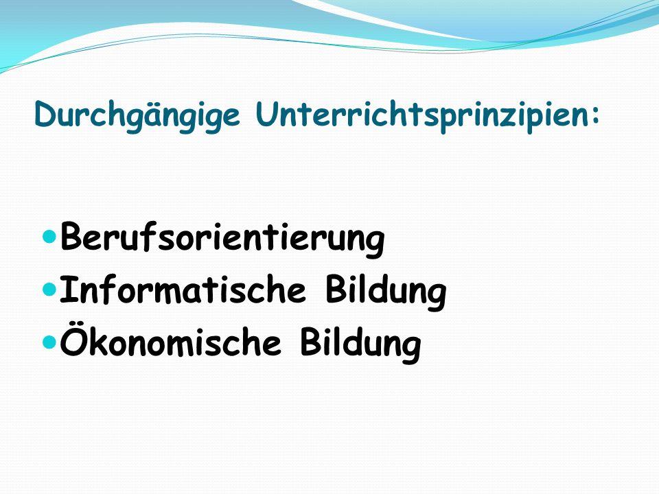 Durchgängige Unterrichtsprinzipien: Berufsorientierung Informatische Bildung Ökonomische Bildung