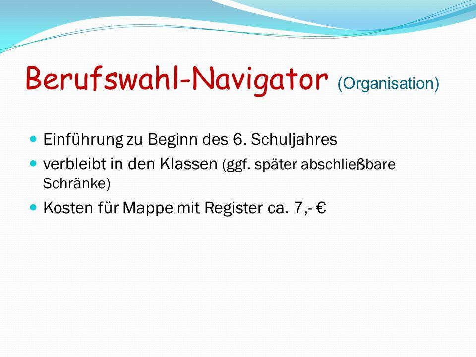 Berufswahl-Navigator (Organisation) Einführung zu Beginn des 6. Schuljahres verbleibt in den Klassen (ggf. später abschließbare Schränke) Kosten für M