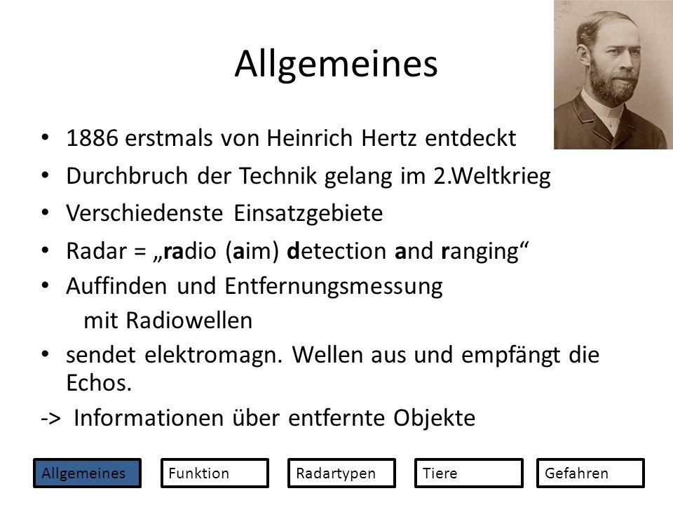 Allgemeines 1886 erstmals von Heinrich Hertz entdeckt Durchbruch der Technik gelang im 2.Weltkrieg Verschiedenste Einsatzgebiete Radar = radio (aim) d