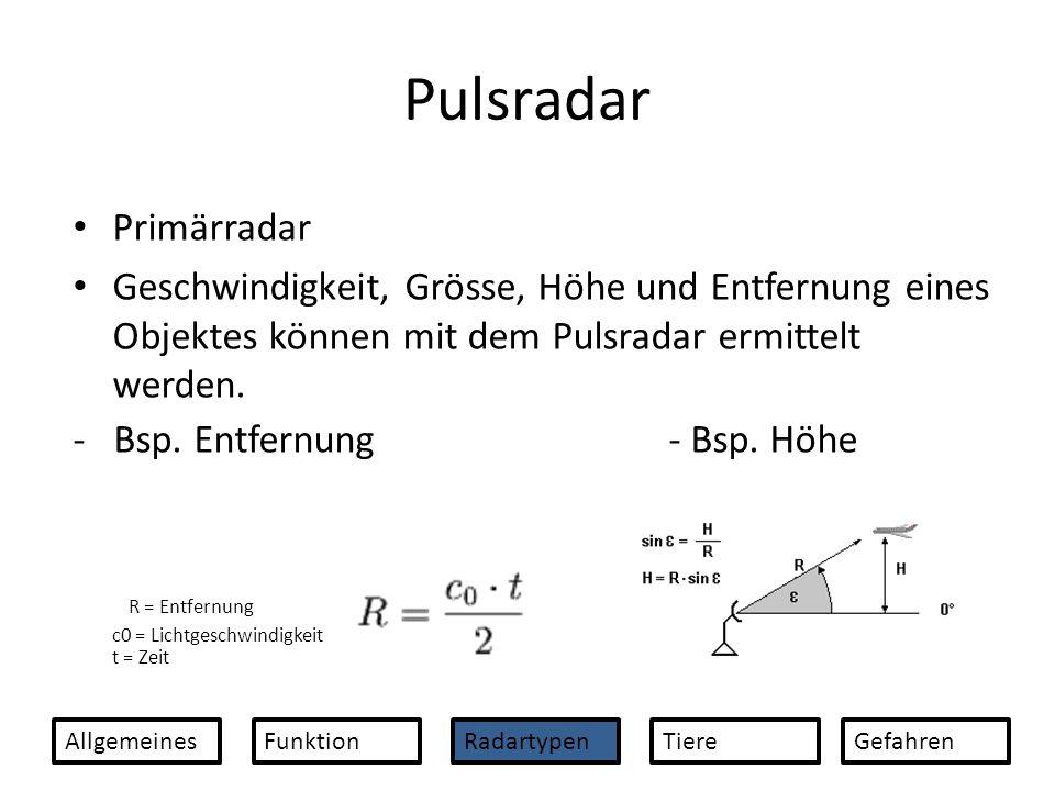 Pulsradar Primärradar Geschwindigkeit, Grösse, Höhe und Entfernung eines Objektes können mit dem Pulsradar ermittelt werden. - Bsp. Entfernung - Bsp.