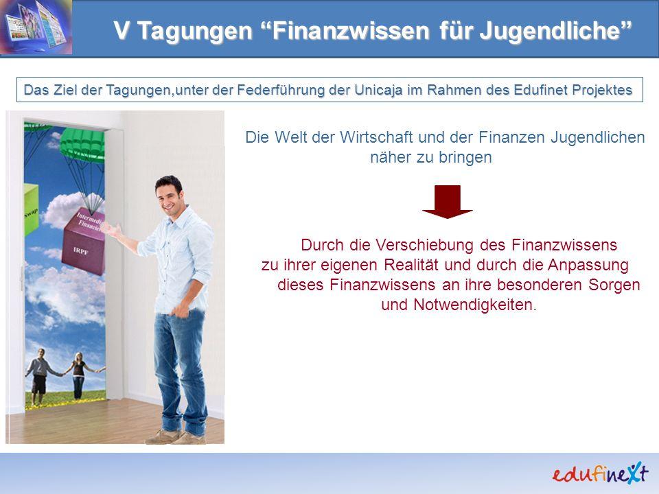 Das Ziel der Tagungen,unter der Federführung der Unicaja im Rahmen des Edufinet Projektes Die Welt der Wirtschaft und der Finanzen Jugendlichen näher