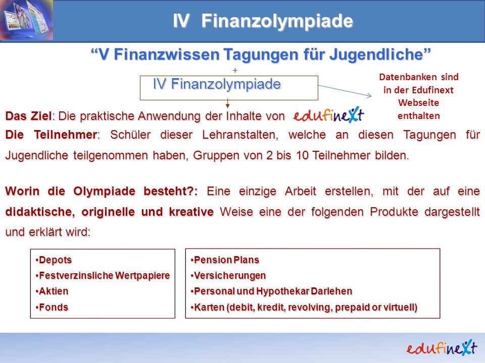V Finanzwissen Tagungen für Jugendliche + IV Finanzolympiade Das Ziel: Die praktische Anwendung der Inhalte von Die Teilnehmer: Schüler dieser Lehrans