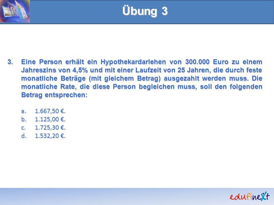 3.Eine Person erhält ein Hypothekardarlehen von 300.000 Euro zu einem Jahreszins von 4,5% und mit einer Laufzeit von 25 Jahren, die durch feste monatl