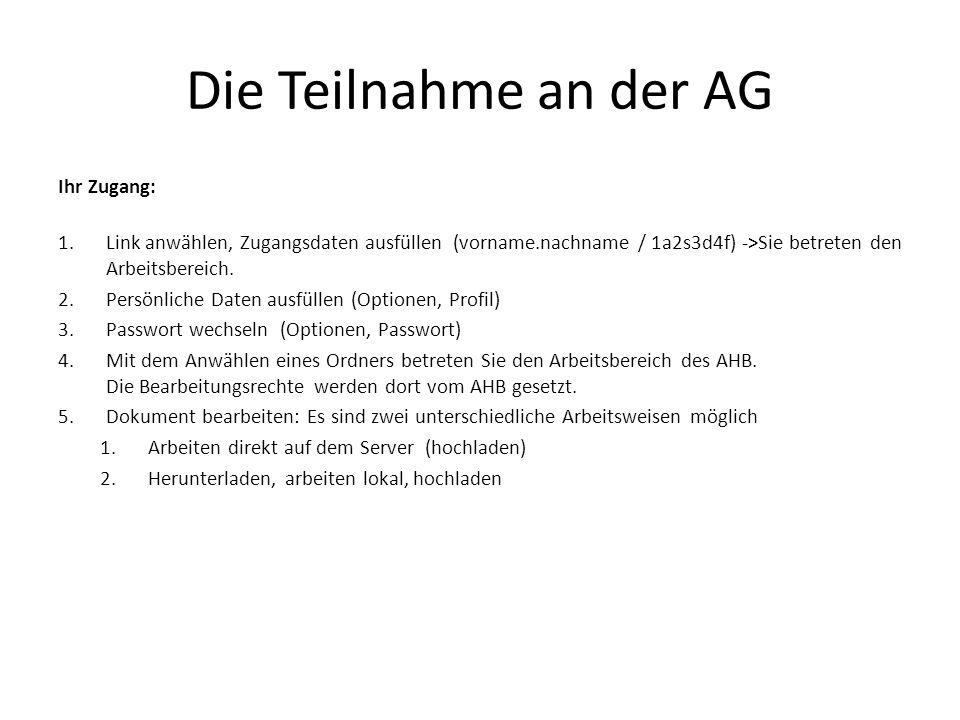 Die Teilnahme an der AG Ihr Zugang: 1.Link anwählen, Zugangsdaten ausfüllen (vorname.nachname / 1a2s3d4f) ->Sie betreten den Arbeitsbereich. 2.Persönl