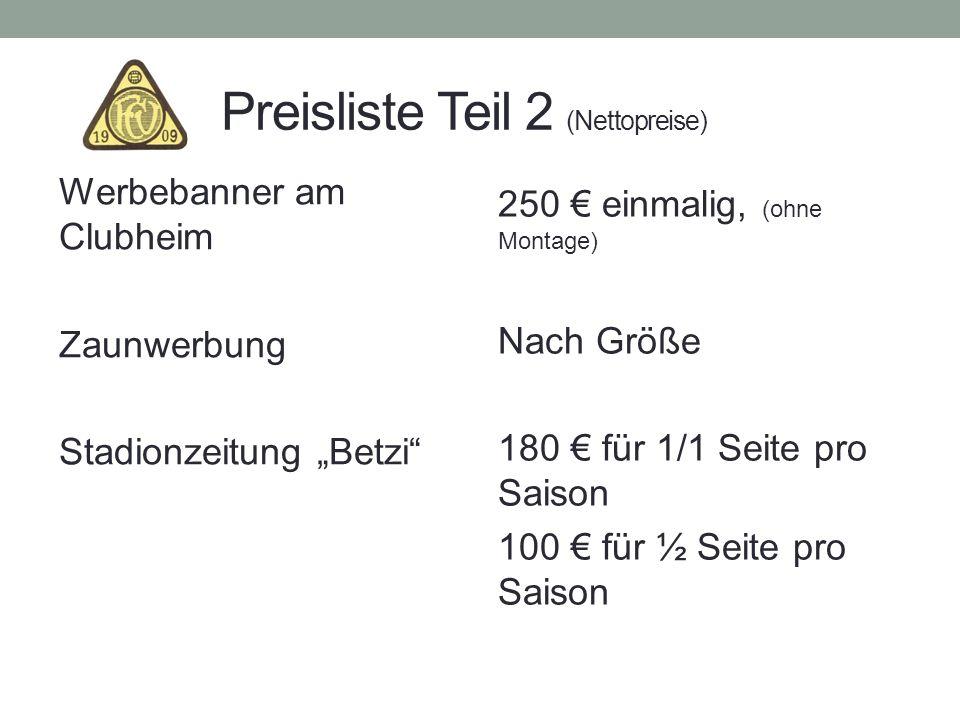 Preisliste Teil 2 (Nettopreise) Werbebanner am Clubheim Zaunwerbung Stadionzeitung Betzi 250 einmalig, (ohne Montage) Nach Größe 180 für 1/1 Seite pro