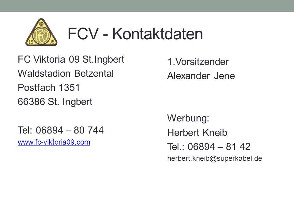 FCV - Kontaktdaten FC Viktoria 09 St.Ingbert Waldstadion Betzental Postfach 1351 66386 St. Ingbert Tel: 06894 – 80 744 www.fc-viktoria09.com 1.Vorsitz