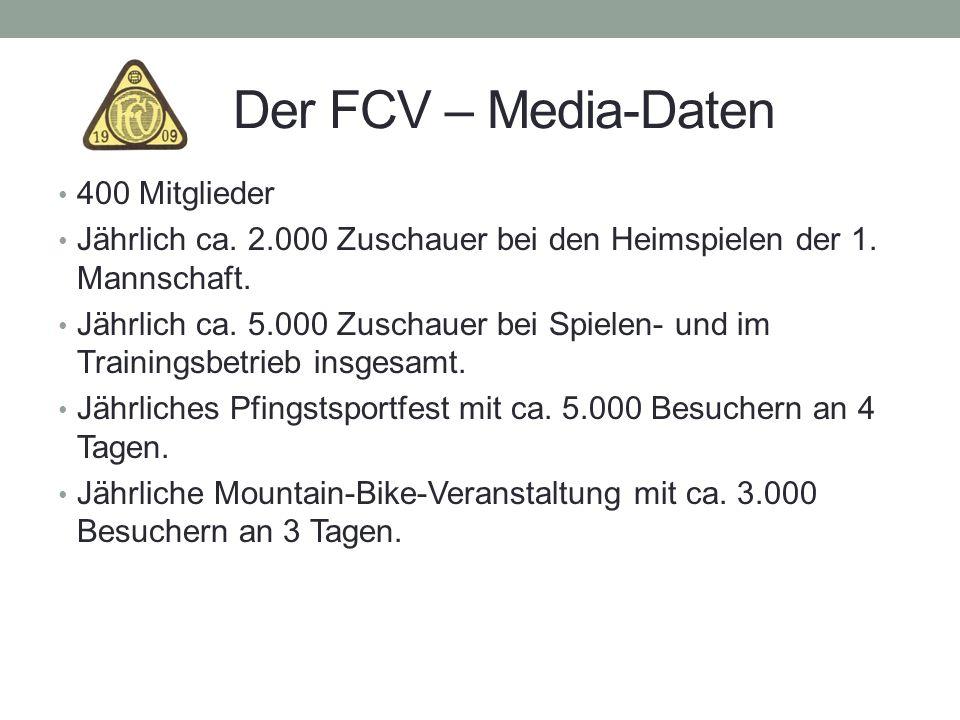 Der FCV – Media-Daten 400 Mitglieder Jährlich ca. 2.000 Zuschauer bei den Heimspielen der 1. Mannschaft. Jährlich ca. 5.000 Zuschauer bei Spielen- und