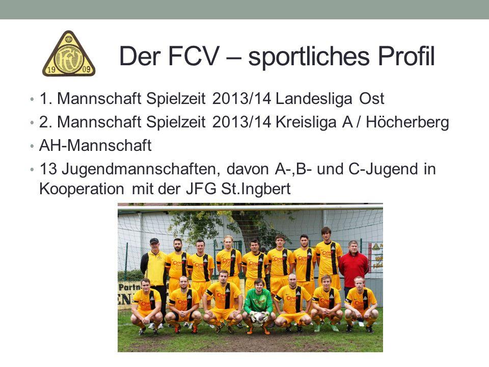 Der FCV – sportliches Profil 1. Mannschaft Spielzeit 2013/14 Landesliga Ost 2. Mannschaft Spielzeit 2013/14 Kreisliga A / Höcherberg AH-Mannschaft 13