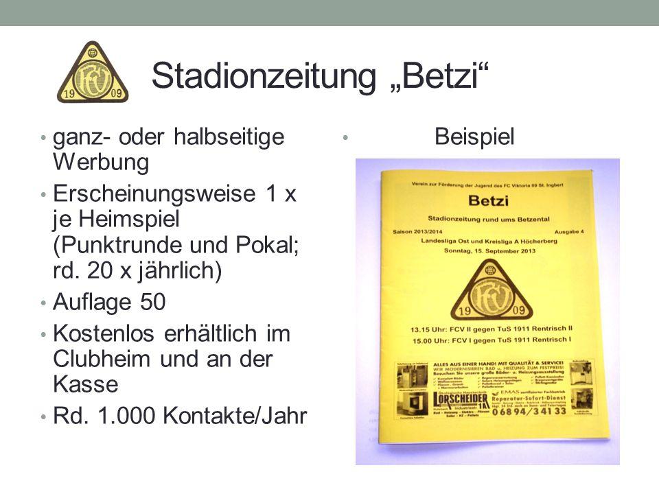 Stadionzeitung Betzi ganz- oder halbseitige Werbung Erscheinungsweise 1 x je Heimspiel (Punktrunde und Pokal; rd. 20 x jährlich) Auflage 50 Kostenlos