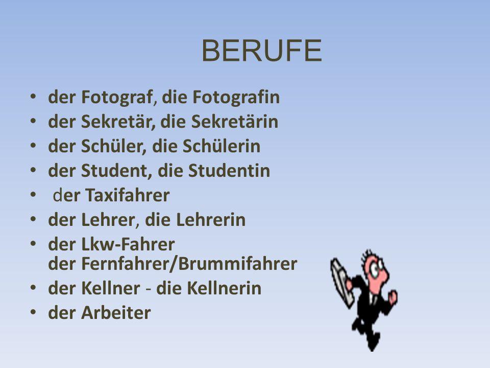 BERUFE der Fotograf, die Fotografin der Sekretär, die Sekretärin der Schüler, die Schülerin der Student, die Studentin der Taxifahrer der Lehrer, die