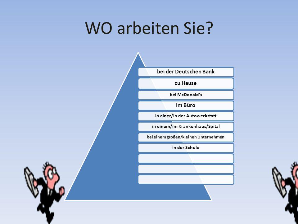 WO arbeiten Sie? bei der Deutschen Bank zu Hause bei McDonald's im Büro in einer/in der Autowerkstattin einem/im Krankenhaus/Spital bei einem großen/k