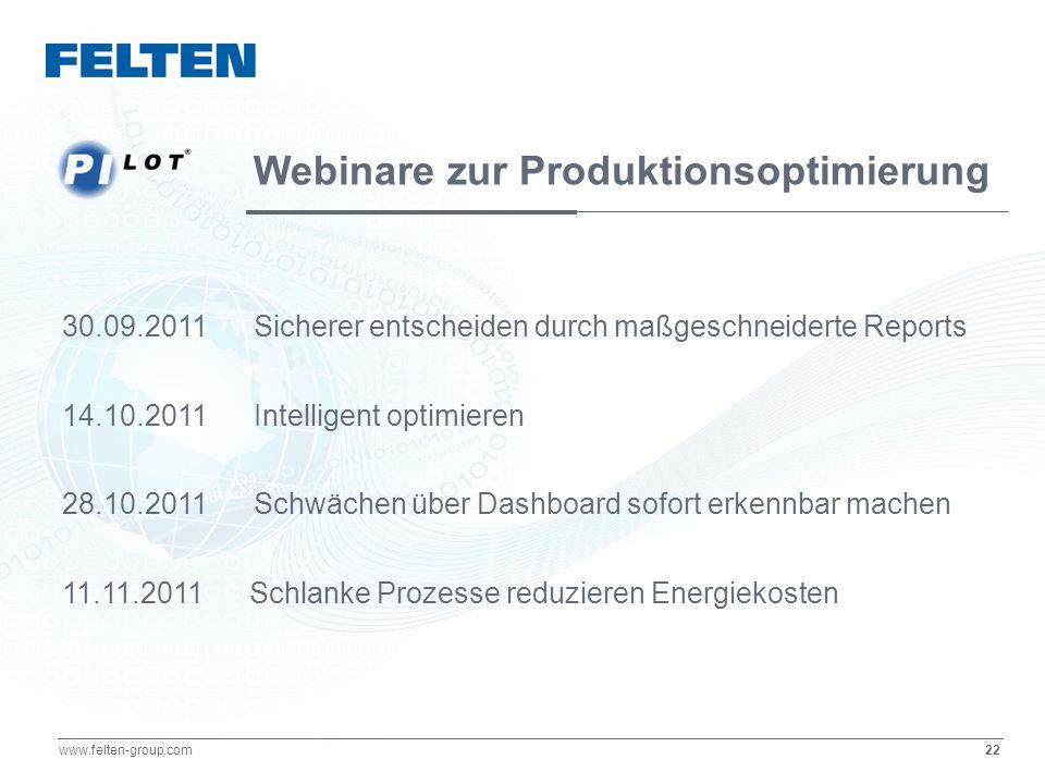 22 www.felten-group.com 30.09.2011 Sicherer entscheiden durch maßgeschneiderte Reports 14.10.2011 Intelligent optimieren 28.10.2011 Schwächen über Das