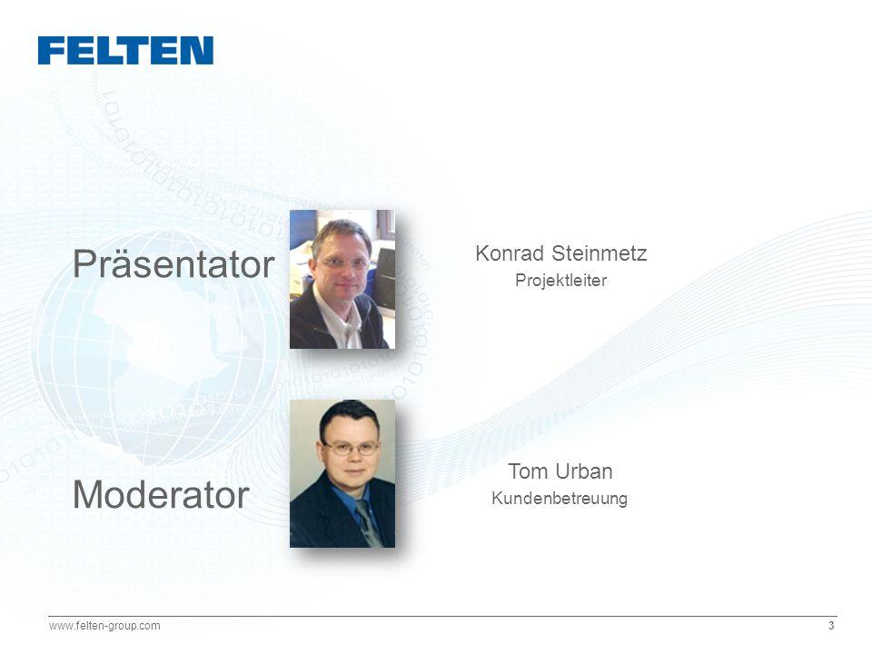 3 www.felten-group.com Konrad Steinmetz Projektleiter Tom Urban Kundenbetreuung Präsentator Moderator